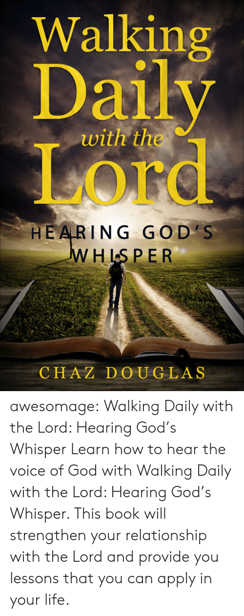 Chaz: Walking  Daily  Or  with the  HE ARING GO D'S  HLS PE R  CHAZ DOUGLAS awesomage:   Walking Daily with the Lord: Hearing God's Whisper   Learn how to hear the voice of God with Walking Daily with the Lord: Hearing God's Whisper. This book will strengthen your relationship with the Lord and provide you lessons that you can apply in your life.