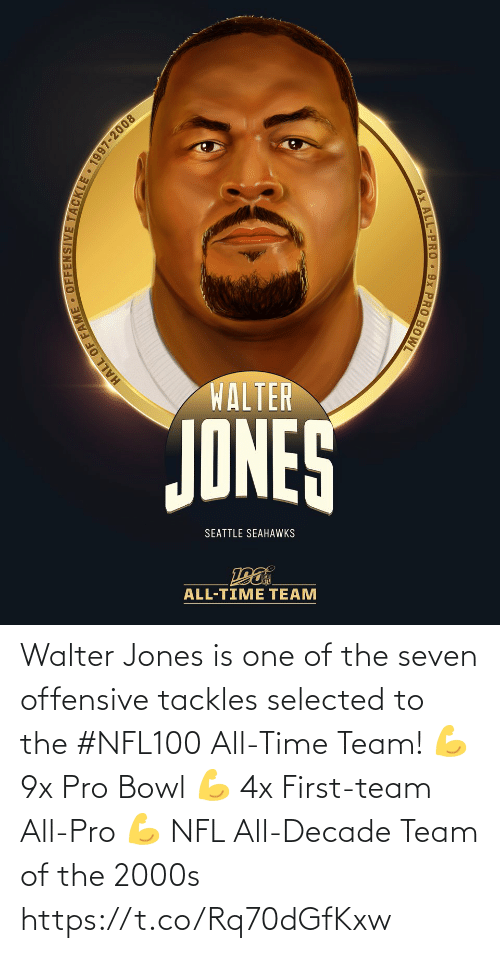 Selected: WALTER  JONES  SEATTLE SEAHAWKS  ALL-TIME TEAM  HALL OF FAME • OFFENSIVE TACKLE 1997-2008  4x ALL-PRO 9x PRO BOWL Walter Jones is one of the seven offensive tackles selected to the #NFL100 All-Time Team!  💪 9x Pro Bowl 💪 4x First-team All-Pro 💪 NFL All-Decade Team of the 2000s https://t.co/Rq70dGfKxw
