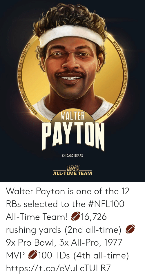 Selected: WALTER  PAYTON  CHICAGO BEARS  ALL-TIΜΕ ΤEAΜ  MVP (1977)  NFL  SUPER BOWL XX CHAMPION  HALL OF FAME RUNNING BACK 1975-1987 Walter Payton is one of the 12 RBs selected to the #NFL100 All-Time Team!  🏈16,726 rushing yards (2nd all-time) 🏈9x Pro Bowl, 3x All-Pro, 1977 MVP 🏈100 TDs (4th all-time) https://t.co/eVuLcTULR7