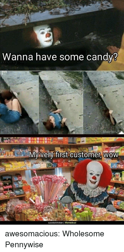 Memedroid: Wanna have some candy3  aartenJ  M very TIrst customer Wow  suicidalchicken | Memedroid awesomacious:  Wholesome Pennywise
