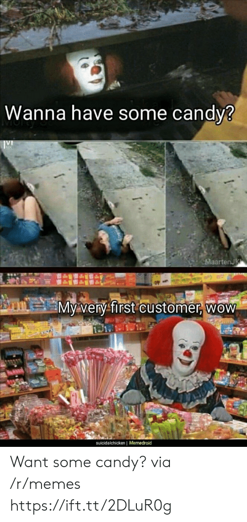 Memedroid: Wanna have some candy3  aartenJ  My very-first customer, wow  suicidalchicken | Memedroid Want some candy? via /r/memes https://ift.tt/2DLuR0g