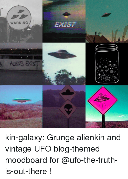 grunge: WARNING  EXIST kin-galaxy:  Grunge alienkin and vintage UFO blog-themed moodboard for @ufo-the-truth-is-out-there !
