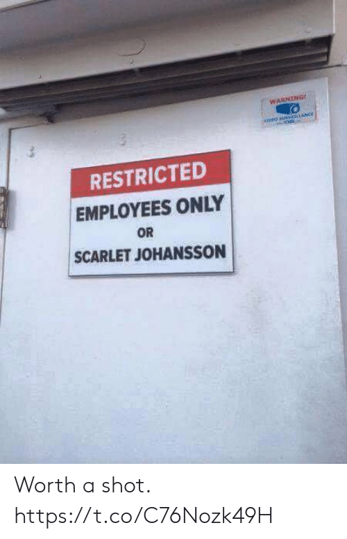Funny, Scarlet, and Shot: WARNING  RESTRICTED  EMPLOYEES ONLY  OR  SCARLET JOHANSSON Worth a shot. https://t.co/C76Nozk49H
