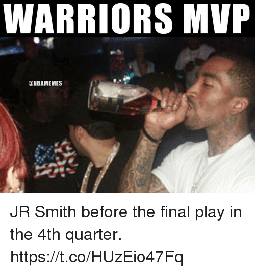 J.R. Smith, Warriors, and Mvp: WARRIORS MVP  @NBAMEMES JR Smith before the final play in the 4th quarter. https://t.co/HUzEio47Fq