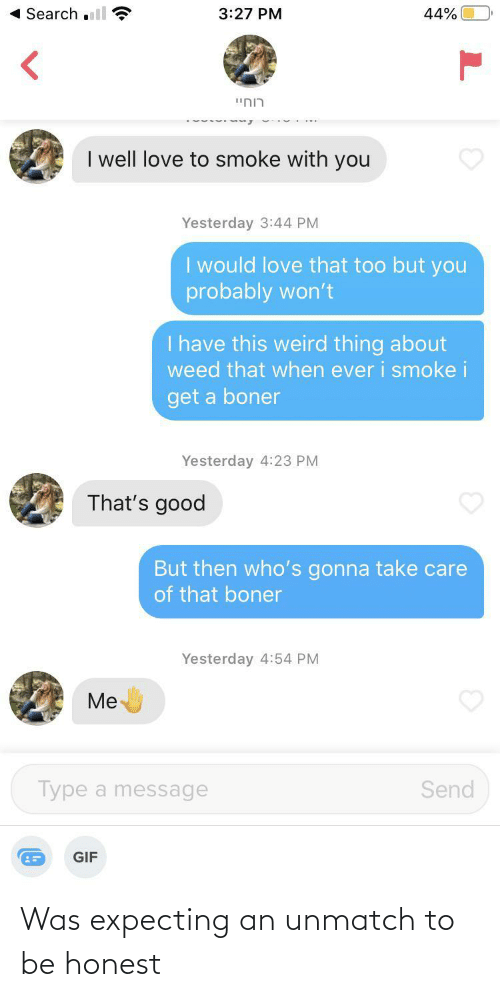 Honest: Was expecting an unmatch to be honest