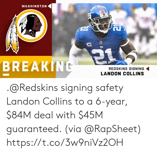 Memes, Washington Redskins, and 🤖: WASHINOTON  TLuI  BREAKINt  REDSKINS SIGNING  LANDON COLLINS .@Redskins signing safety Landon Collins to a 6-year, $84M deal with $45M guaranteed.   (via @RapSheet) https://t.co/3w9niVz2OH