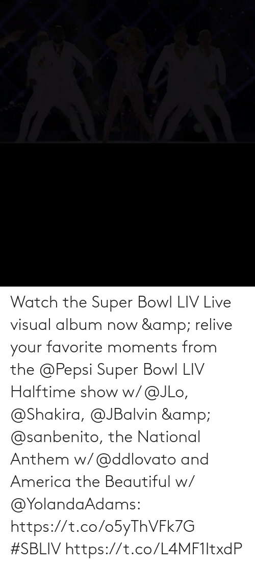 Super Bowl: Watch the Super Bowl LIV Live visual album now & relive your favorite moments from the @Pepsi Super Bowl LIV Halftime show w/ @JLo, @Shakira, @JBalvin & @sanbenito, the National Anthem w/ @ddlovato and America the Beautiful w/ @YolandaAdams: https://t.co/o5yThVFk7G #SBLIV https://t.co/L4MF1ItxdP