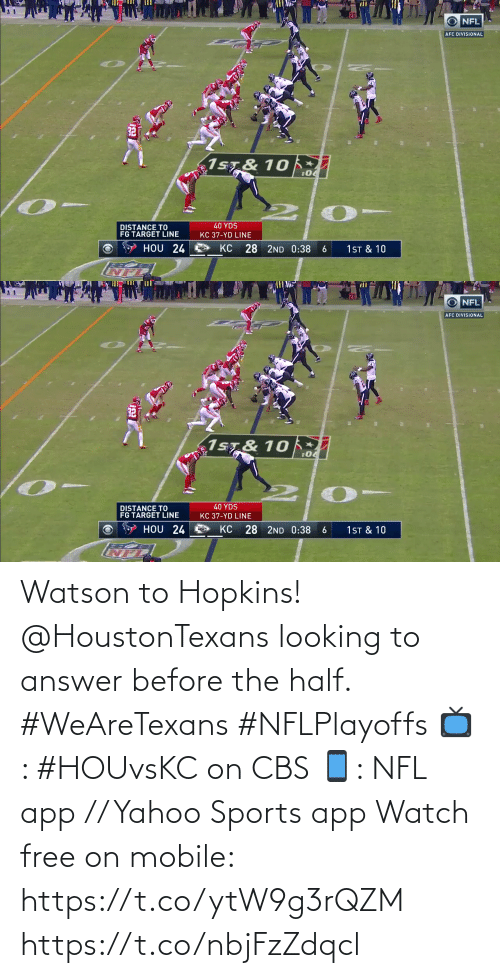 answer: Watson to Hopkins!  @HoustonTexans looking to answer before the half. #WeAreTexans #NFLPlayoffs  📺: #HOUvsKC on CBS 📱: NFL app // Yahoo Sports app Watch free on mobile: https://t.co/ytW9g3rQZM https://t.co/nbjFzZdqcl