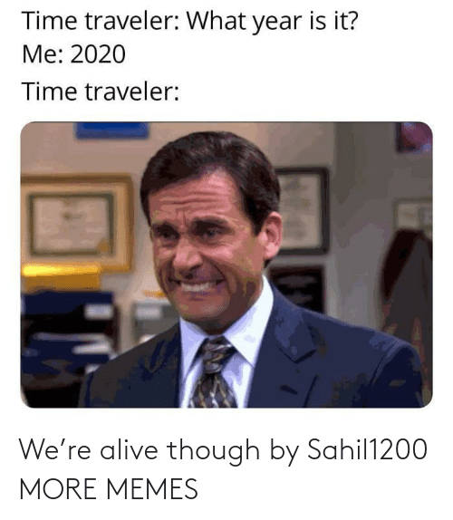 Alive: We're alive though by Sahil1200 MORE MEMES