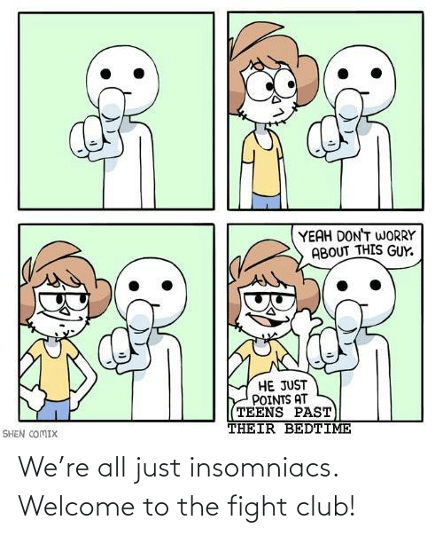Fight: We're all just insomniacs. Welcome to the fight club!