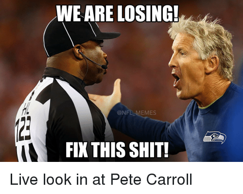 Pete Carroll: WE ARE LOSING!  @NFL  EMES  FIX THIS SHIT! Live look in at Pete Carroll