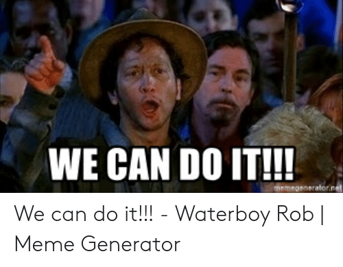 WE CAN DO IT!!! Memegeneratornet We Can Do It!!! - Waterboy