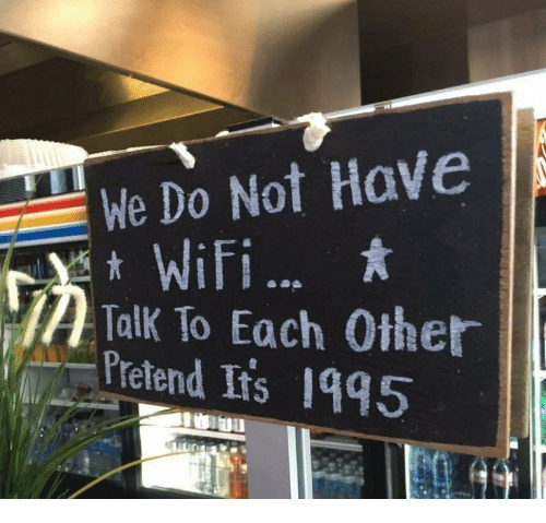 Wifi, Each Other, and Pretend: We Do Not Have  Wifi.  2 Talk To Each Other  Pretend Ifs 1995