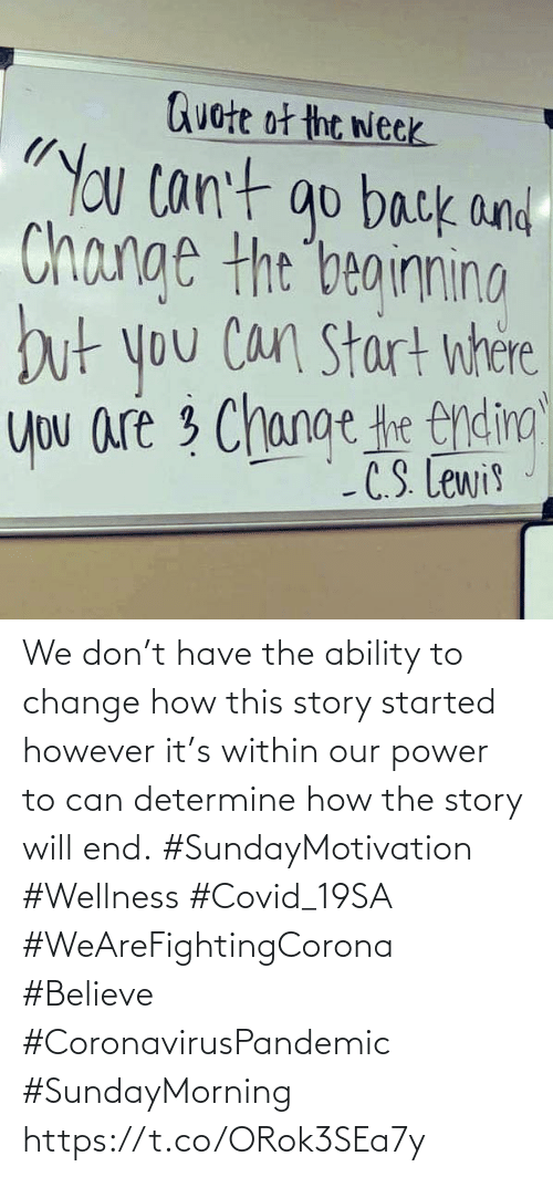 Love for Quotes: We don't have the ability to change how this story started however  it's within our power to can determine how  the story will end.  #SundayMotivation #Wellness #Covid_19SA #WeAreFightingCorona  #Believe #CoronavirusPandemic  #SundayMorning https://t.co/ORok3SEa7y