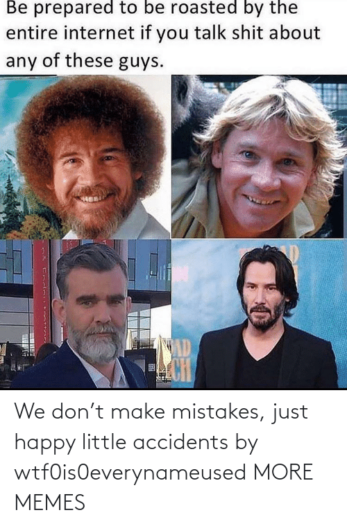 alt: We don't make mistakes, just happy little accidents by wtf0is0everynameused MORE MEMES
