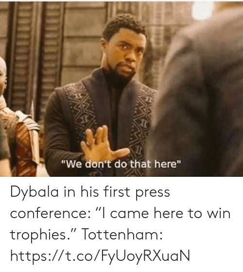 """trophies: """"We don't do that here""""  W Dybala in his first press conference: """"I came here to win trophies.""""  Tottenham: https://t.co/FyUoyRXuaN"""