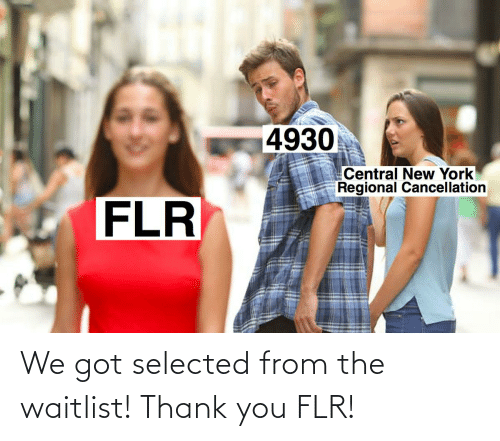 Selected: We got selected from the waitlist! Thank you FLR!