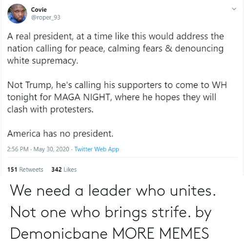 Brings: We need a leader who unites. Not one who brings strife. by Demonicbane MORE MEMES