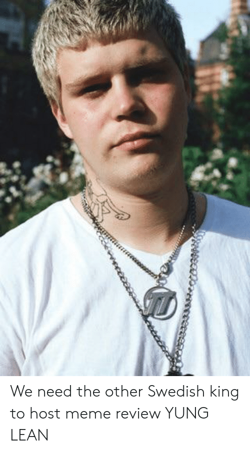 yung lean: We need the other Swedish king to host meme review YUNG LEAN