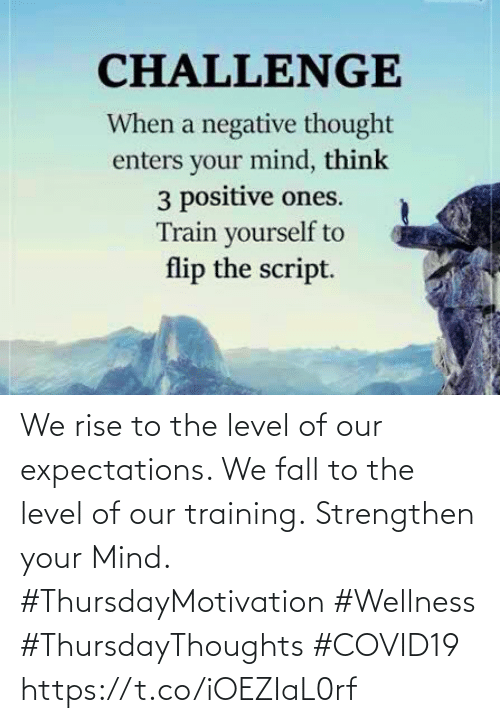 Love for Quotes: We rise to the level of our expectations. We fall to the level of our training. Strengthen your Mind.  #ThursdayMotivation #Wellness  #ThursdayThoughts #COVID19 https://t.co/iOEZIaL0rf