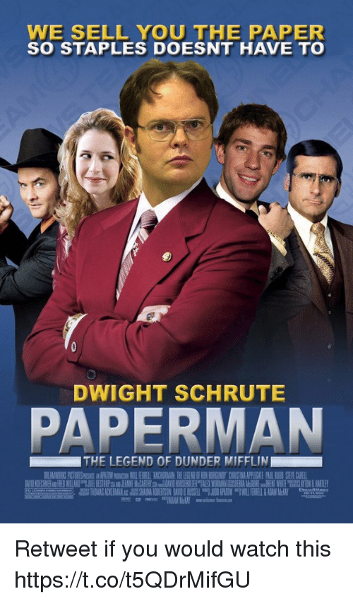 Memes, Dwight Schrute, and Staples: WE SELL YOU THE PAPER  SO STAPLES DOESNT HAVE TO  DWIGHT SCHRUTE  PAPERMAN  THE LEGEND OF DUNDER MIFFLIN Retweet if you would watch this https://t.co/t5QDrMifGU