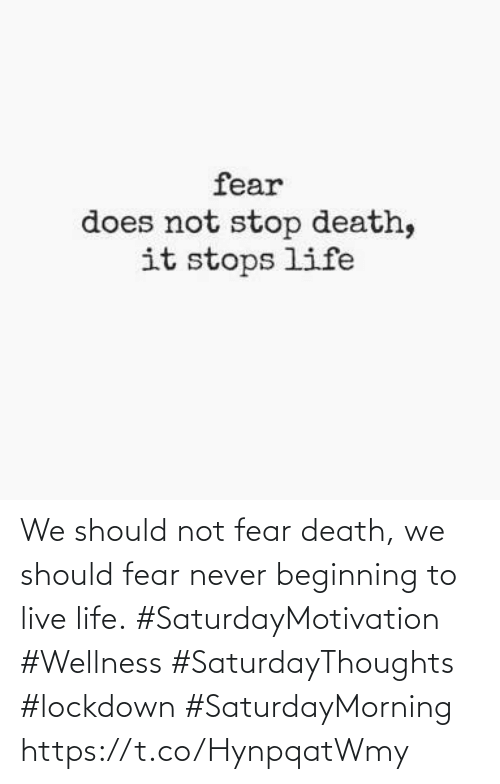 Love for Quotes: We should not fear death, we should fear never beginning  to live life. #SaturdayMotivation #Wellness  #SaturdayThoughts #lockdown  #SaturdayMorning https://t.co/HynpqatWmy