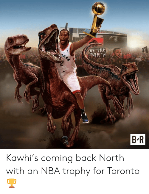 trophy: WE THE  RTH  TORS  B R  sit Kawhi's coming back North with an NBA trophy for Toronto 🏆