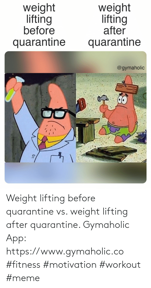 Weight: Weight lifting before quarantine vs. weight lifting after quarantine.  Gymaholic App: https://www.gymaholic.co  #fitness #motivation #workout #meme