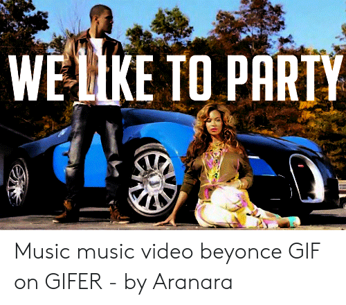 beyonce gif: WELIKE TO PARTY Music music video beyonce GIF on GIFER - by Aranara