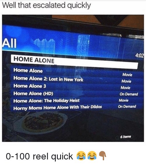 Home Alone 2: Well that escalated quickly  All  HOME ALONE  Home Alone  Home Alone 2: Lost in New York  Home Alone 3  Home Alone (HD)  Home Alone: The Holiday Heist  Horny Moms Home Alone with Their Dildos  4:02  Movie  Movie  Movie  On Demand  Movie  On Demand  6 items 0-100 reel quick 😂😂👇🏾