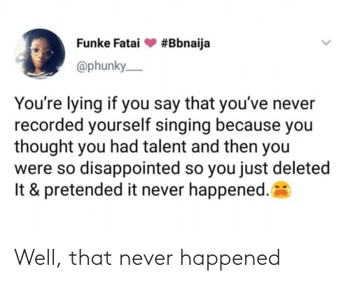 Never: Well, that never happened