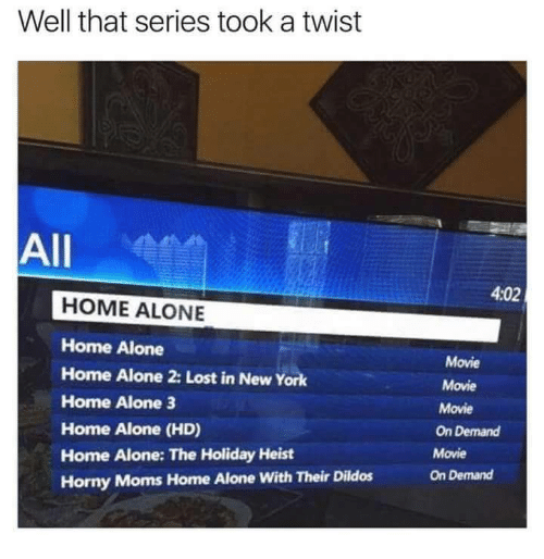 Home Alone 2: Well that series took a twist  All  4:02  HOME ALONE  Home Alone  Home Alone 2: Lost in New York  Home Alone 3  Home Alone (HD)  Home Alone: The Holiday Heist  Horny Moms Home Alone With Their Dildos  Movie  Movie  Movie  On Demand  Movie  On Demand