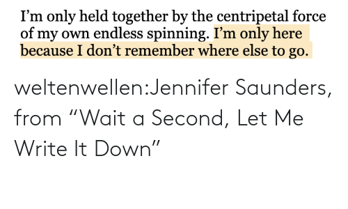 "let me: weltenwellen:Jennifer Saunders, from ""Wait a Second, Let Me Write It Down"""