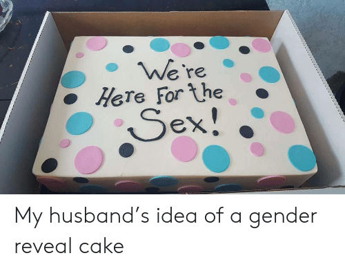Sex, Cake, and Husband: We're  Here For the  Sex! My husband's idea of a gender reveal cake