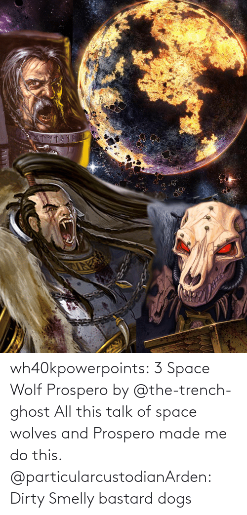 Dirty: wh40kpowerpoints:  3 Space Wolf Prospero by @the-trench-ghost All this talk of space wolves and Prospero made me do this.    @particularcustodianArden: Dirty Smelly bastard dogs