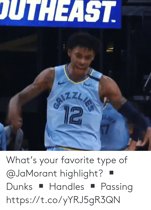 what: What's your favorite type of @JaMorant highlight?   ▪️ Dunks ▪️ Handles  ▪️ Passing    https://t.co/yYRJ5gR3QN