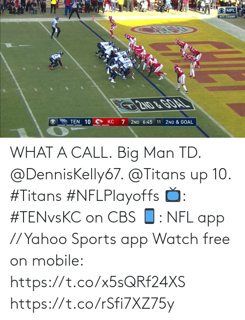 what: WHAT A CALL.  Big Man TD. @DennisKelly67. @Titans up 10. #Titans #NFLPlayoffs  📺: #TENvsKC on CBS 📱: NFL app // Yahoo Sports app Watch free on mobile: https://t.co/x5sQRf24XS https://t.co/rSfi7XZ75y