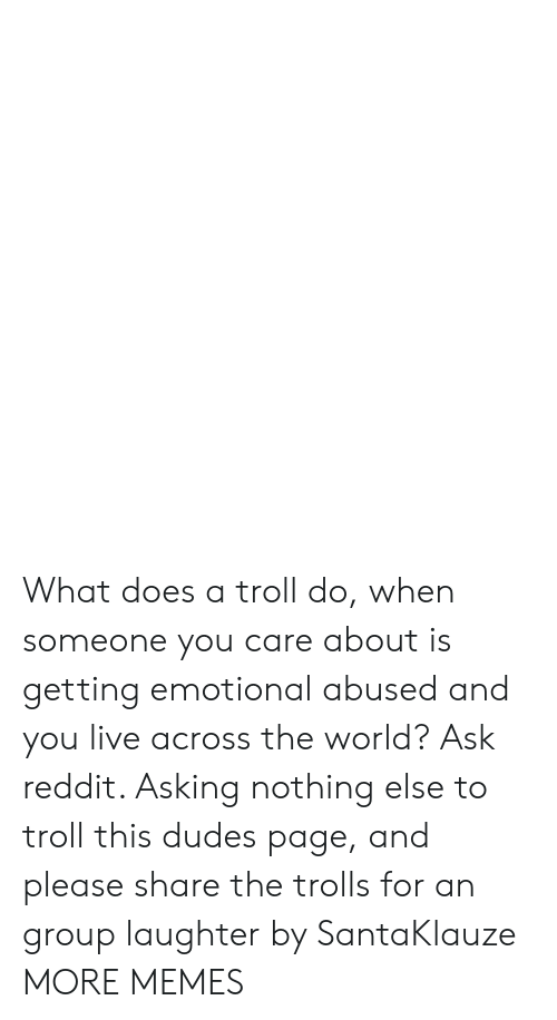 What Does a Troll Do When Someone You Care About Is Getting