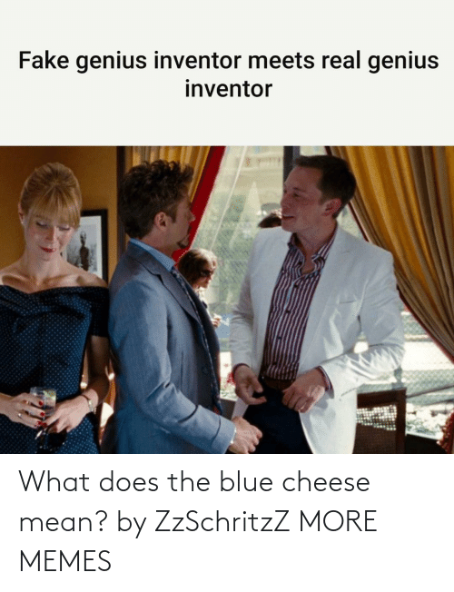 Mean: What does the blue cheese mean? by ZzSchritzZ MORE MEMES