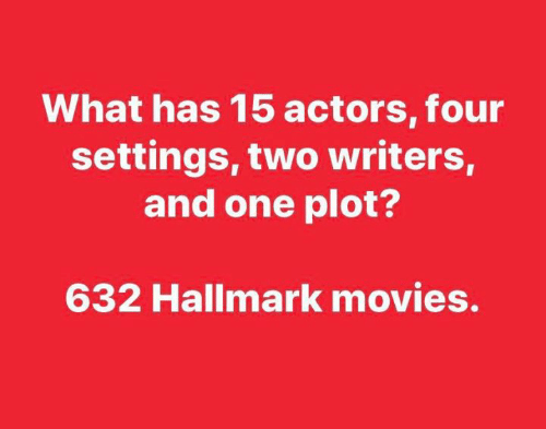 Memes, Movies, and Hallmark: What has 15 actors, four  settings, two writers,  and one plot?  632 Hallmark movies.