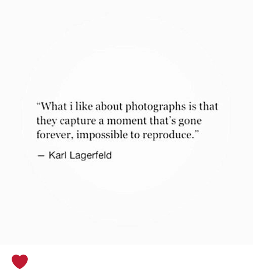 "Memes, 🤖, and Karl Lagerfeld: ""What i like about photographs is that  they capture a moment that's gone  forever, impossible to reproduce.  Karl Lagerfeld ❤️"