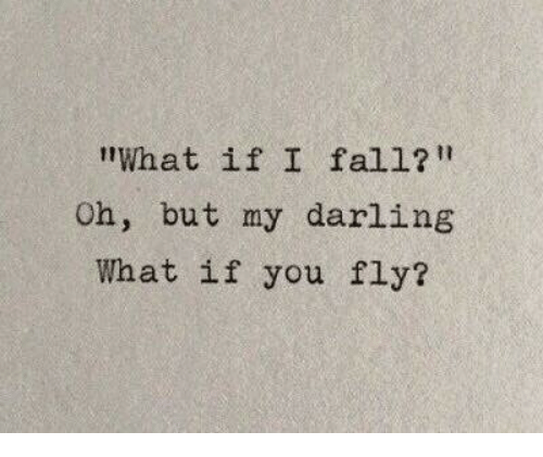 """Fly, Darling, and You: """"What if I fal1?  Oh, but my darling  What if you fly?"""