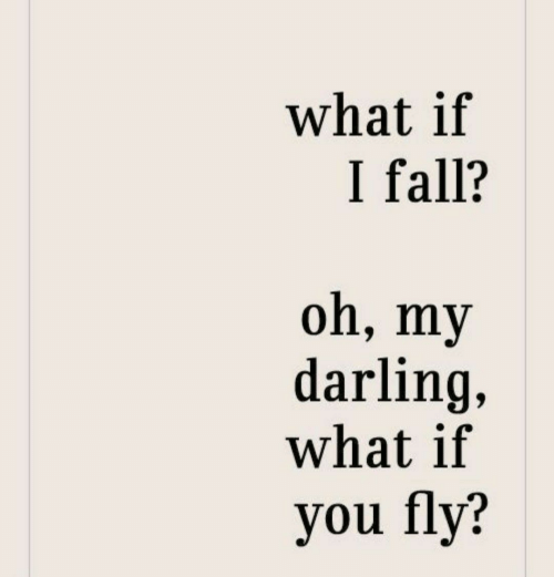 Fall, Fly, and Darling: what if  I fall?  oh, my  darling,  what if  you fly?