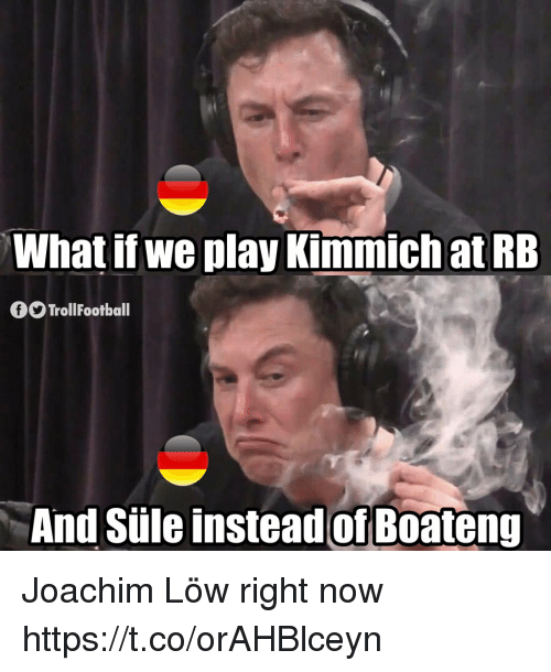 Kimmich: What if we play  Kimmich at RB  f9 TrollFootball  And Süle insteadof B0ateng Joachim Löw right now https://t.co/orAHBlceyn