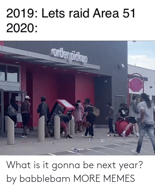 next: What is it gonna be next year? by babblebam MORE MEMES