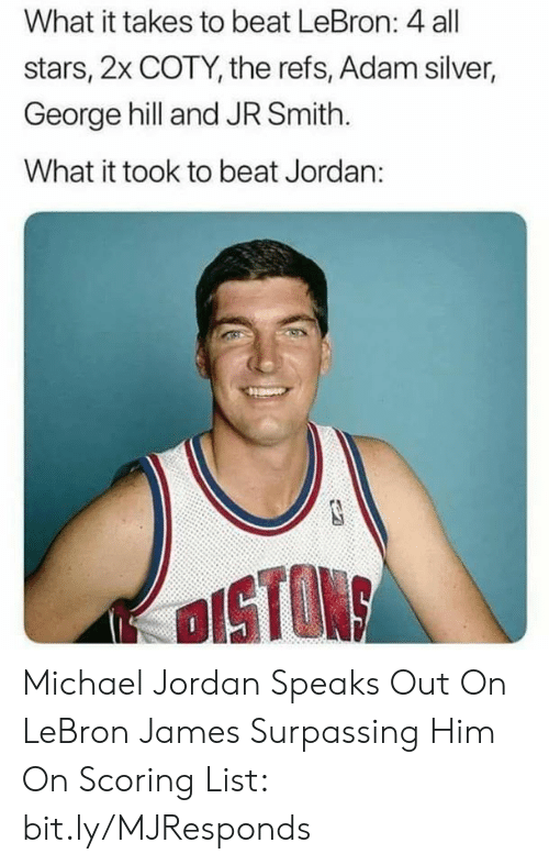 J.R. Smith, LeBron James, and Michael Jordan: What it takes to beat LeBron: 4 all  stars, 2x COTY, the refs, Adam silver,  George hill and JR Smith.  What it took to beat Jordan:  OISTON Michael Jordan Speaks Out On LeBron James Surpassing Him On Scoring List: bit.ly/MJResponds