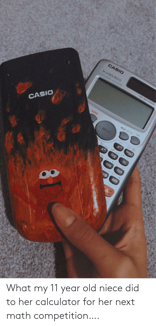 year: What my 11 year old niece did to her calculator for her next math competition….