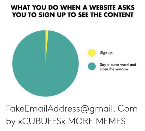 Dank, Memes, and Target: WHAT YOU DO WHEN A WEBSITE ASKS  YOU TO SIGN UP TO SEE THE CONTENT  Sign up  Say a curse word and  close the window FakeEmailAddress@gmail. Com by xCUBUFFSx MORE MEMES