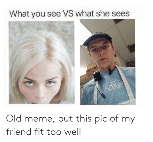 what you see vs what he sees