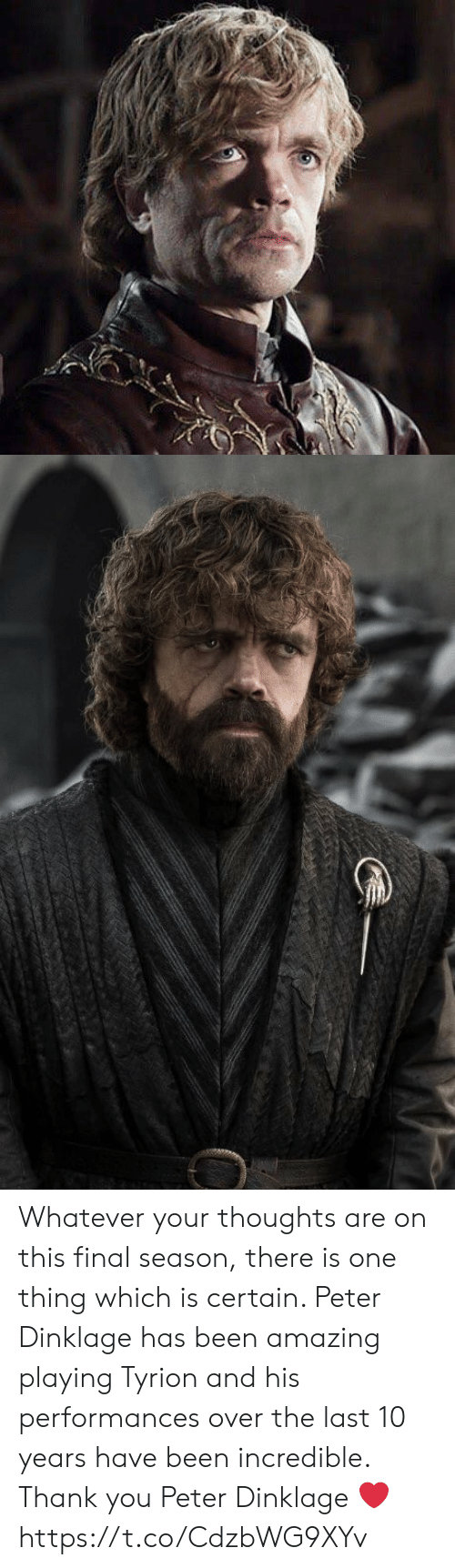 Memes, Thank You, and Peter Dinklage: Whatever your thoughts are on this final season, there is one thing which is certain. Peter Dinklage has been amazing playing Tyrion and his performances over the last 10 years have been incredible. Thank you Peter Dinklage ❤️ https://t.co/CdzbWG9XYv